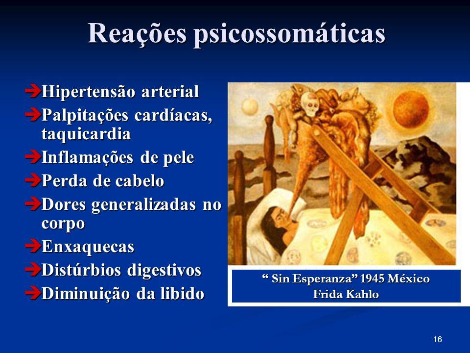 16 Reações psicossomáticas Hipertensão arterial Hipertensão arterial Palpitações cardíacas, taquicardia Palpitações cardíacas, taquicardia Inflamações