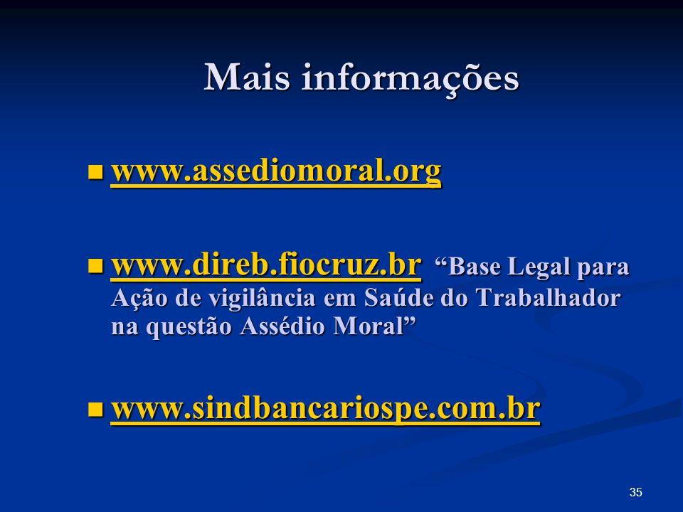 35 Mais informações www.assediomoral.org www.assediomoral.org www.assediomoral.org www.direb.fiocruz.br Base Legal para Ação de vigilância em Saúde do