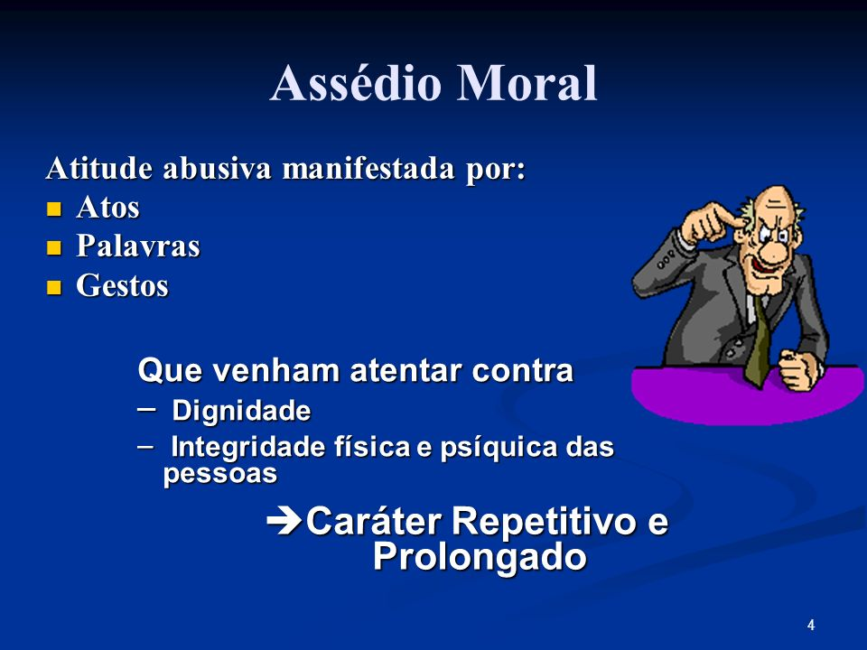 4 Assédio Moral Atitude abusiva manifestada por: Atos Atos Palavras Palavras Gestos Gestos Que venham atentar contra – Dignidade – Integridade física