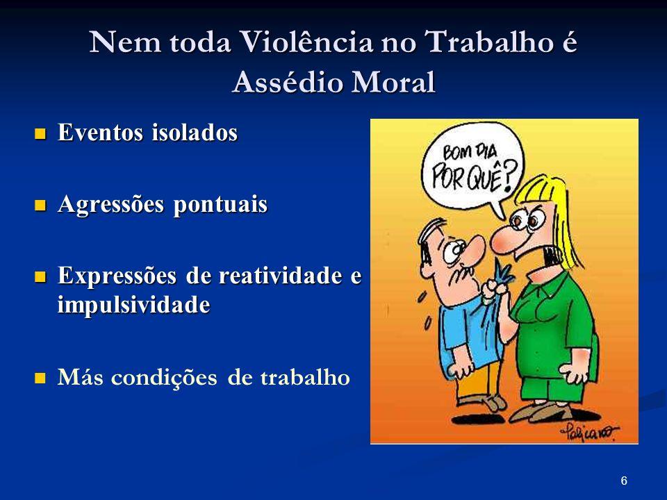 6 Nem toda Violência no Trabalho é Assédio Moral Eventos isolados Eventos isolados Agressões pontuais Agressões pontuais Expressões de reatividade e i