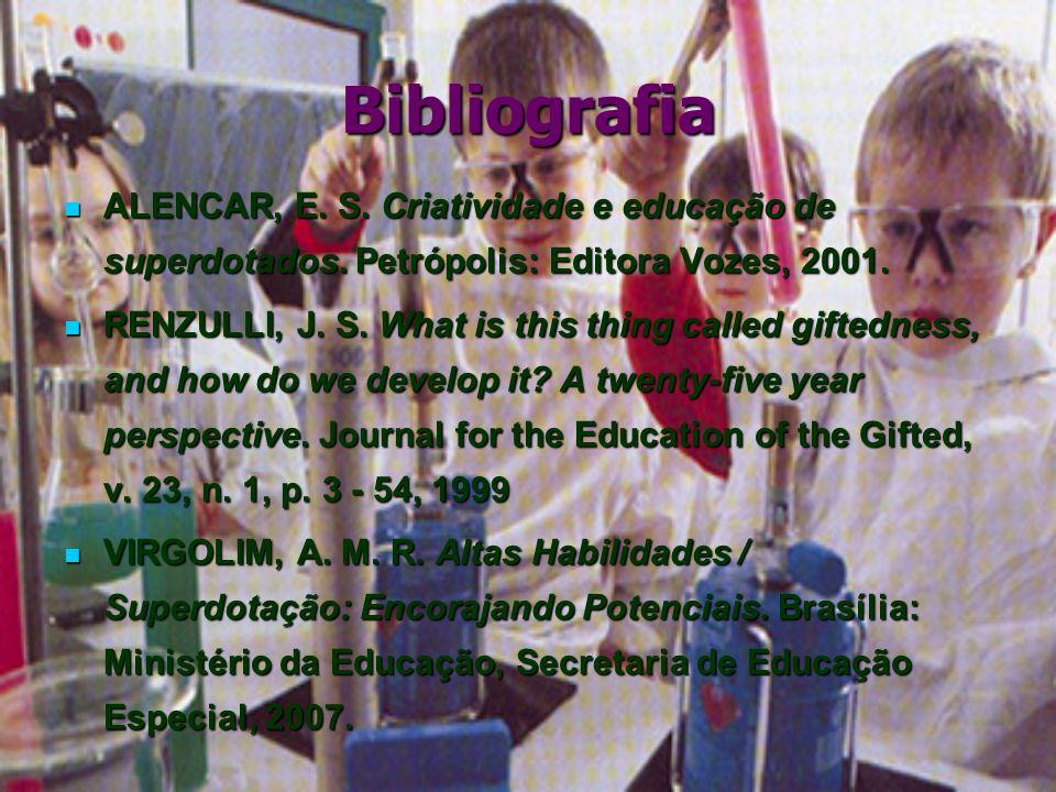 Bibliografia ALENCAR, E. S. Criatividade e educação de superdotados. Petrópolis: Editora Vozes, 2001. ALENCAR, E. S. Criatividade e educação de superd