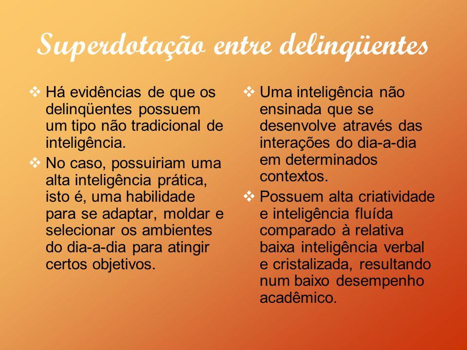 Superdotação entre delinqüentes Há evidências de que os delinqüentes possuem um tipo não tradicional de inteligência. No caso, possuiriam uma alta int