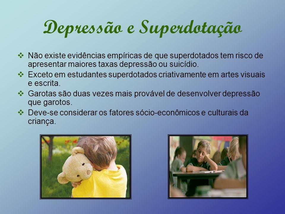 Depressão e Superdotação Não existe evidências empíricas de que superdotados tem risco de apresentar maiores taxas depressão ou suicídio. Exceto em es