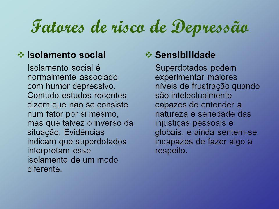 Fatores de risco de Depressão Isolamento social Isolamento social é normalmente associado com humor depressivo. Contudo estudos recentes dizem que não