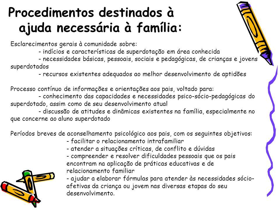 Procedimentos destinados à ajuda necessária à família: Esclarecimentos gerais à comunidade sobre: - indícios e características de superdotação em área