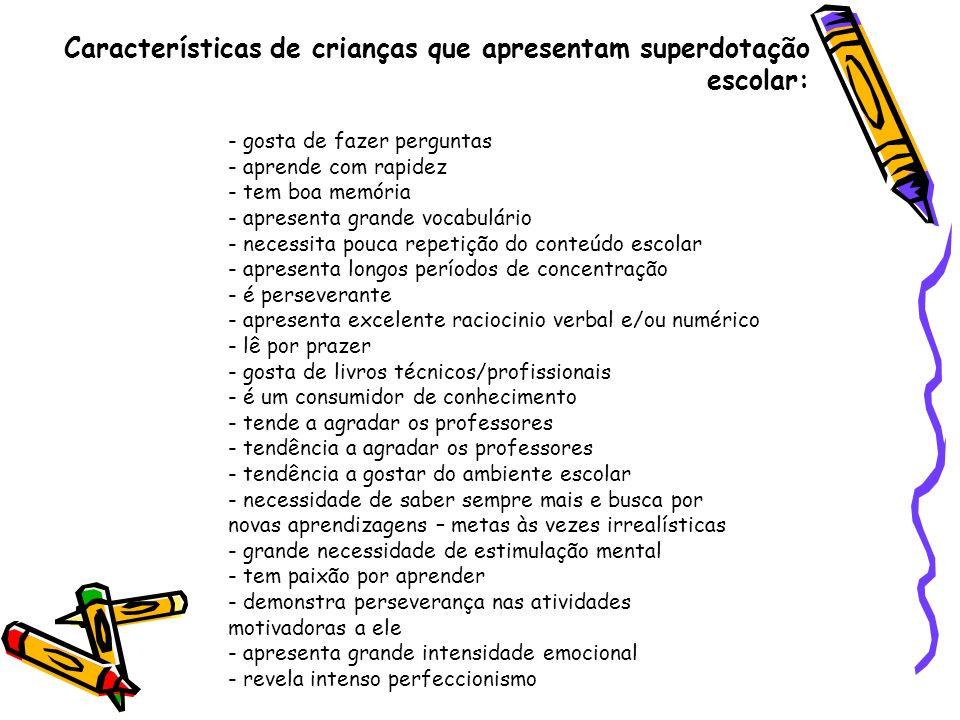 Características de crianças que apresentam superdotação escolar: - gosta de fazer perguntas - aprende com rapidez - tem boa memória - apresenta grande