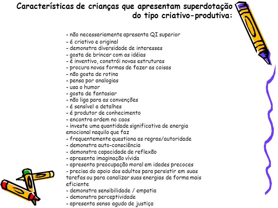 Características de crianças que apresentam superdotação do tipo criativo-produtiva: - não necessariamente apresenta QI superior - é criativo e origina