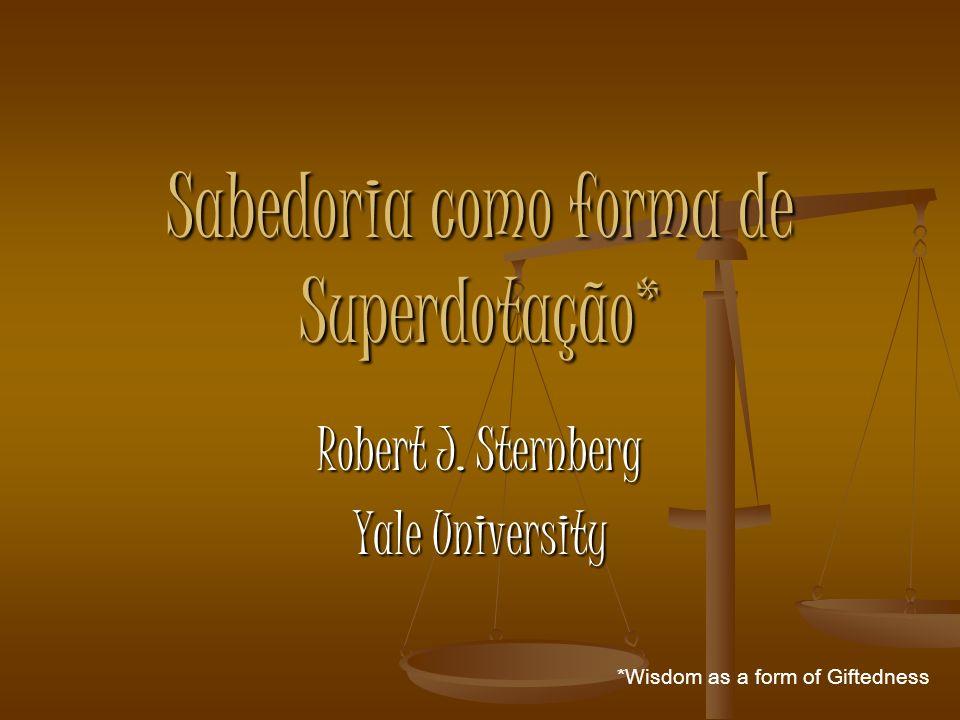 Sabedoria como forma de Superdotação* Robert J. Sternberg Yale University *Wisdom as a form of Giftedness