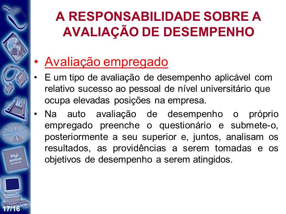 17/16 A RESPONSABILIDADE SOBRE A AVALIAÇÃO DE DESEMPENHO Avaliação empregado E um tipo de avaliação de desempenho aplicável com relativo sucesso ao pe
