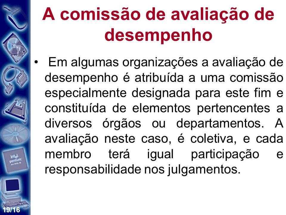 19/16 A comissão de avaliação de desempenho Em algumas organizações a avaliação de desempenho é atribuída a uma comissão especialmente designada para