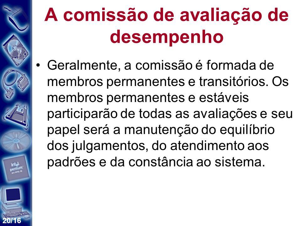 20/16 A comissão de avaliação de desempenho Geralmente, a comissão é formada de membros permanentes e transitórios. Os membros permanentes e estáveis