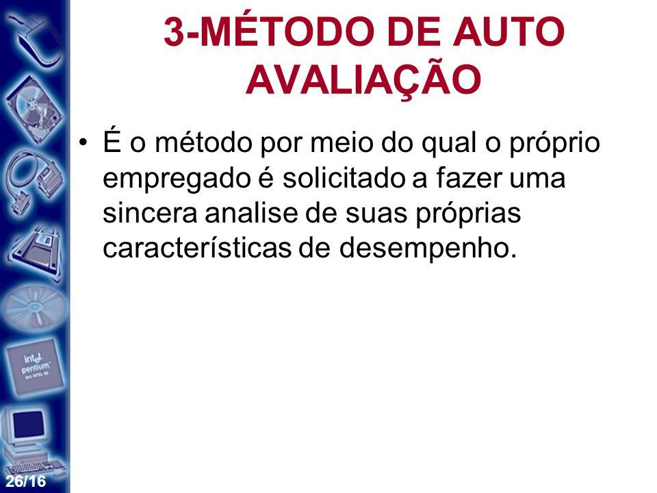 26/16 3-MÉTODO DE AUTO AVALIAÇÃO É o método por meio do qual o próprio empregado é solicitado a fazer uma sincera analise de suas próprias característ