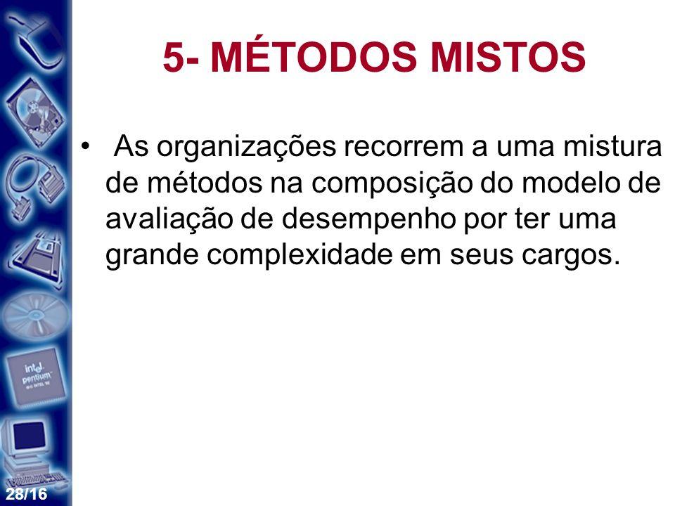 28/16 5- MÉTODOS MISTOS As organizações recorrem a uma mistura de métodos na composição do modelo de avaliação de desempenho por ter uma grande comple