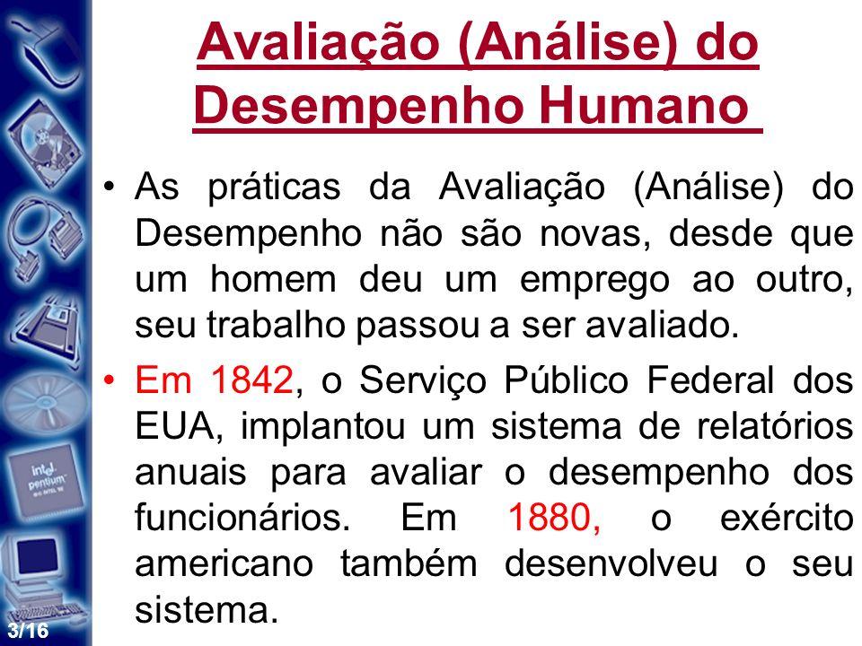 3/16 Avaliação (Análise) do Desempenho Humano As práticas da Avaliação (Análise) do Desempenho não são novas, desde que um homem deu um emprego ao out