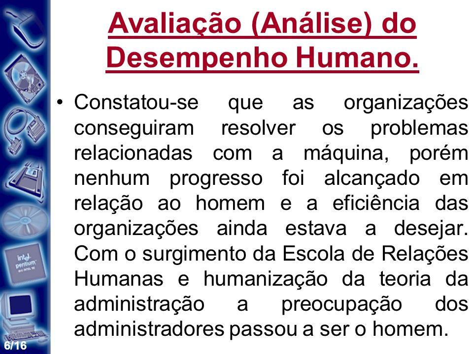 6/16 Avaliação (Análise) do Desempenho Humano. Constatou-se que as organizações conseguiram resolver os problemas relacionadas com a máquina, porém ne