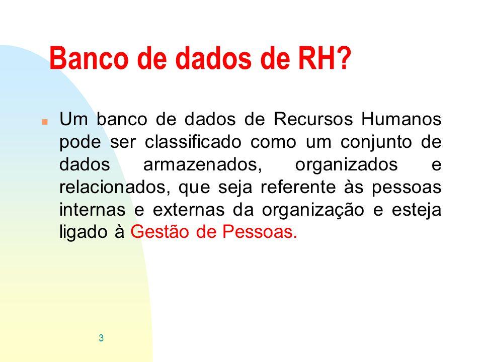 Banco de dados de RH? n Um banco de dados de Recursos Humanos pode ser classificado como um conjunto de dados armazenados, organizados e relacionados,