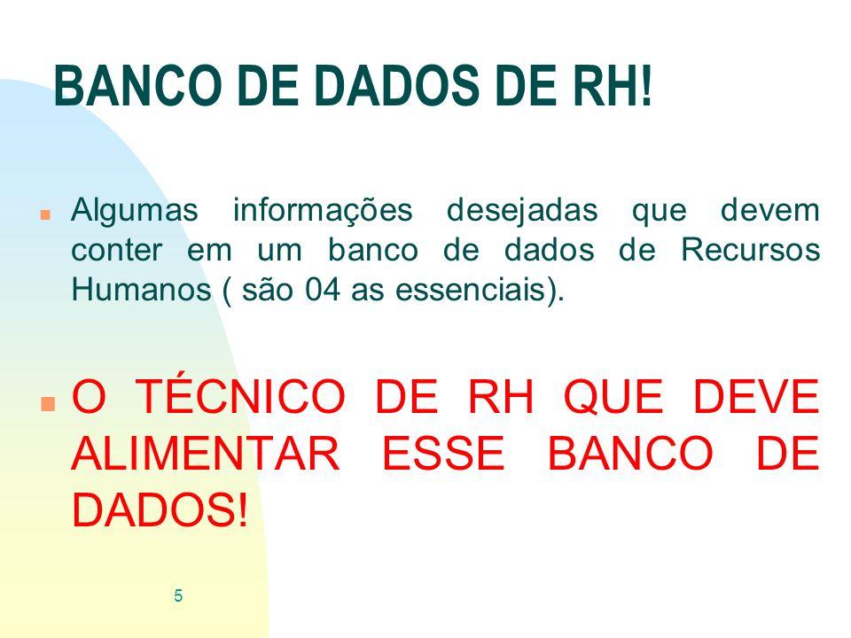 BANCO DE DADOS DE RH! n Algumas informações desejadas que devem conter em um banco de dados de Recursos Humanos ( são 04 as essenciais). n O TÉCNICO D