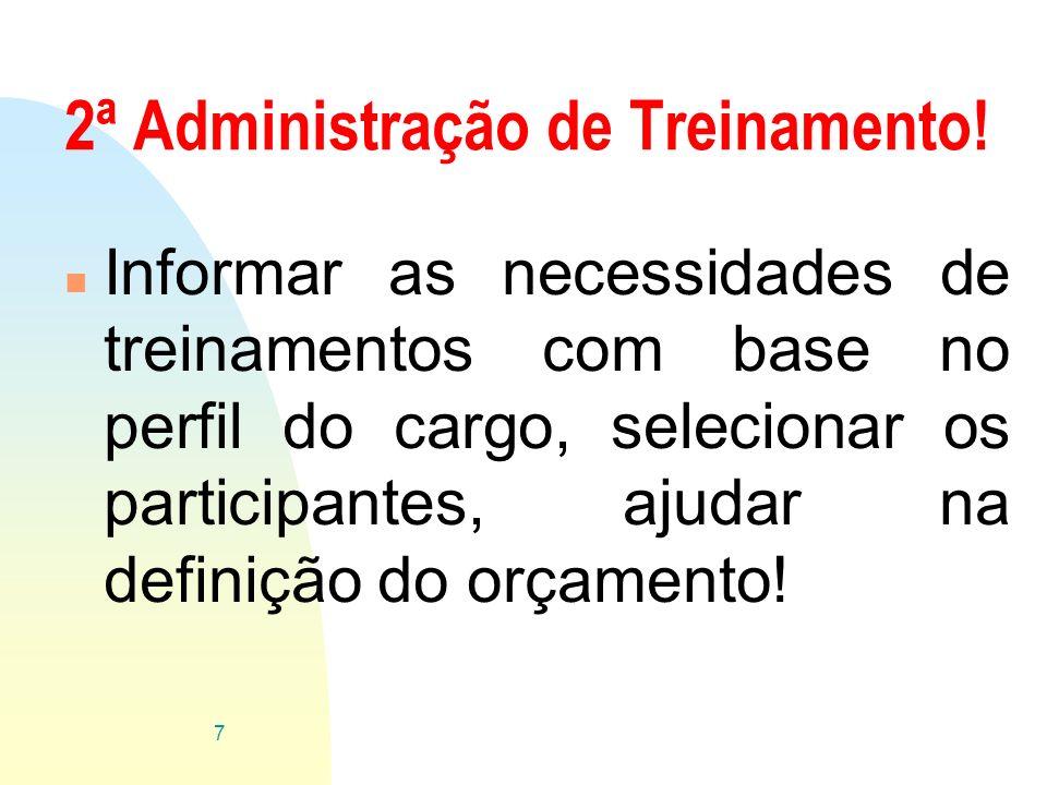 2ª Administração de Treinamento! n Informar as necessidades de treinamentos com base no perfil do cargo, selecionar os participantes, ajudar na defini
