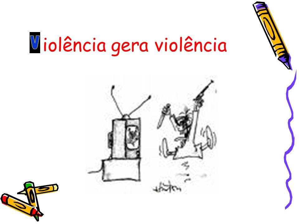 iolência gera violência
