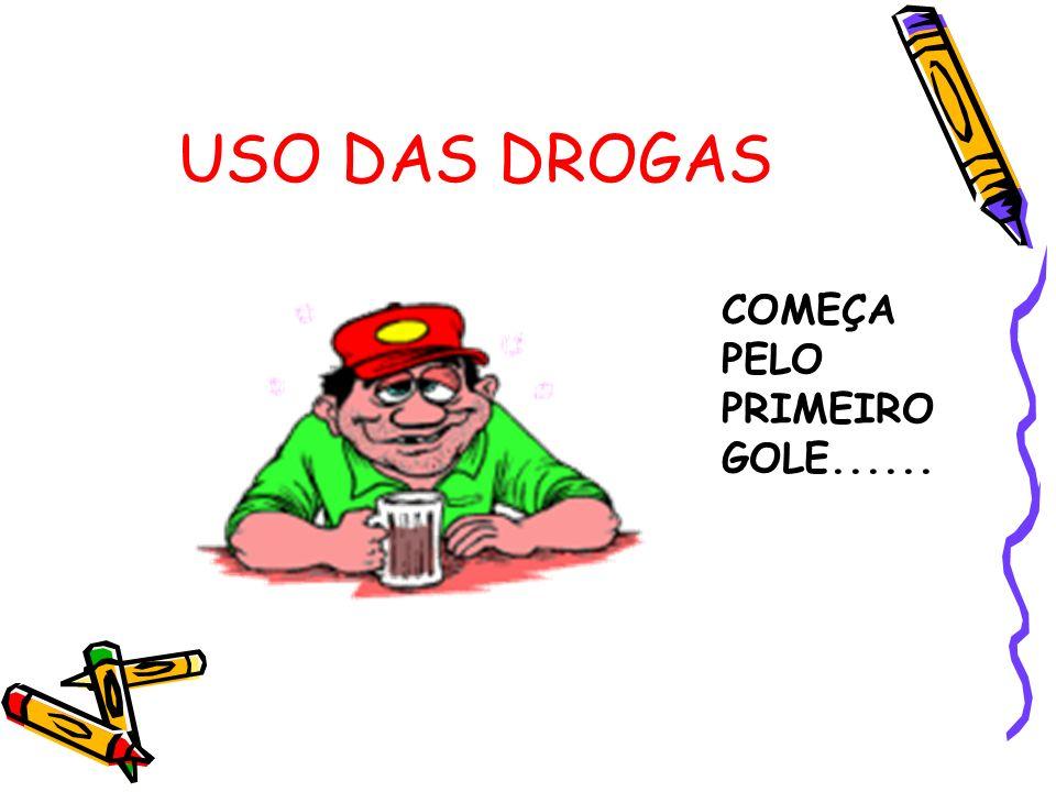 USO DAS DROGAS COMEÇA PELO PRIMEIRO GOLE......