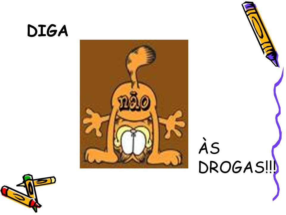 DIGA ÀS DROGAS!!!