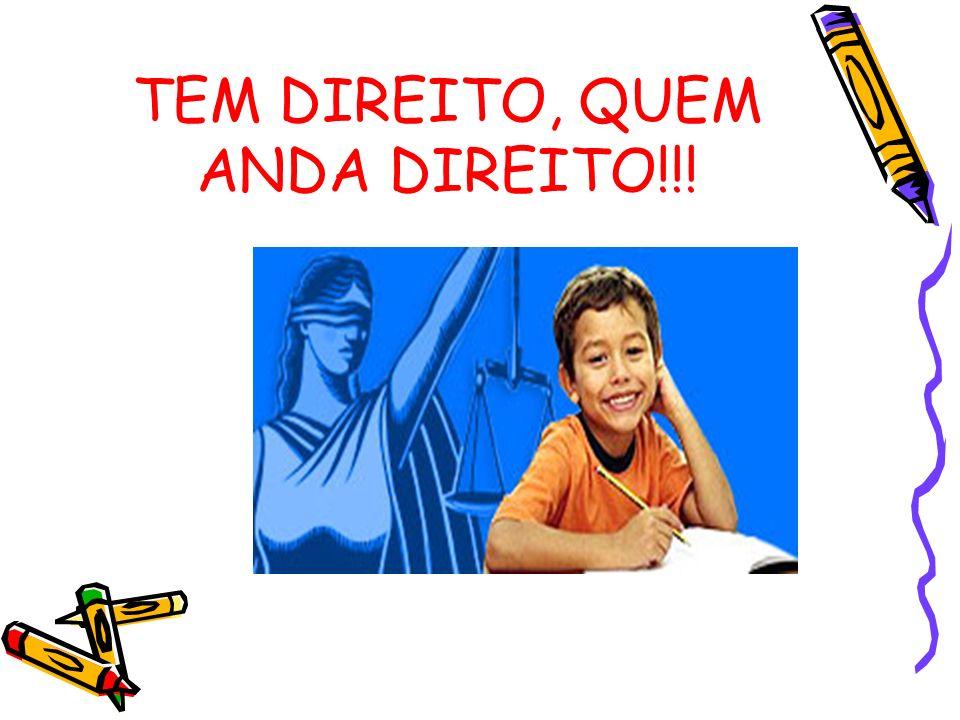 TEM DIREITO, QUEM ANDA DIREITO!!!
