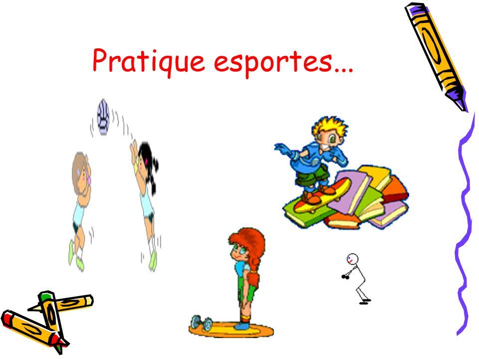 Pratique esportes...