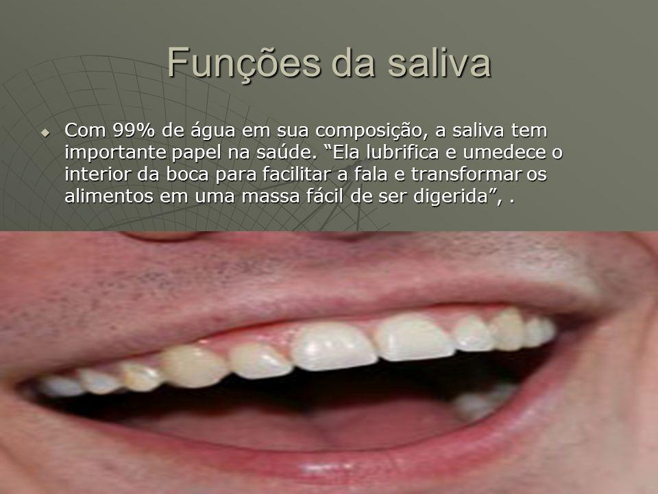 Funções da saliva Com 99% de água em sua composição, a saliva tem importante papel na saúde. Ela lubrifica e umedece o interior da boca para facilitar