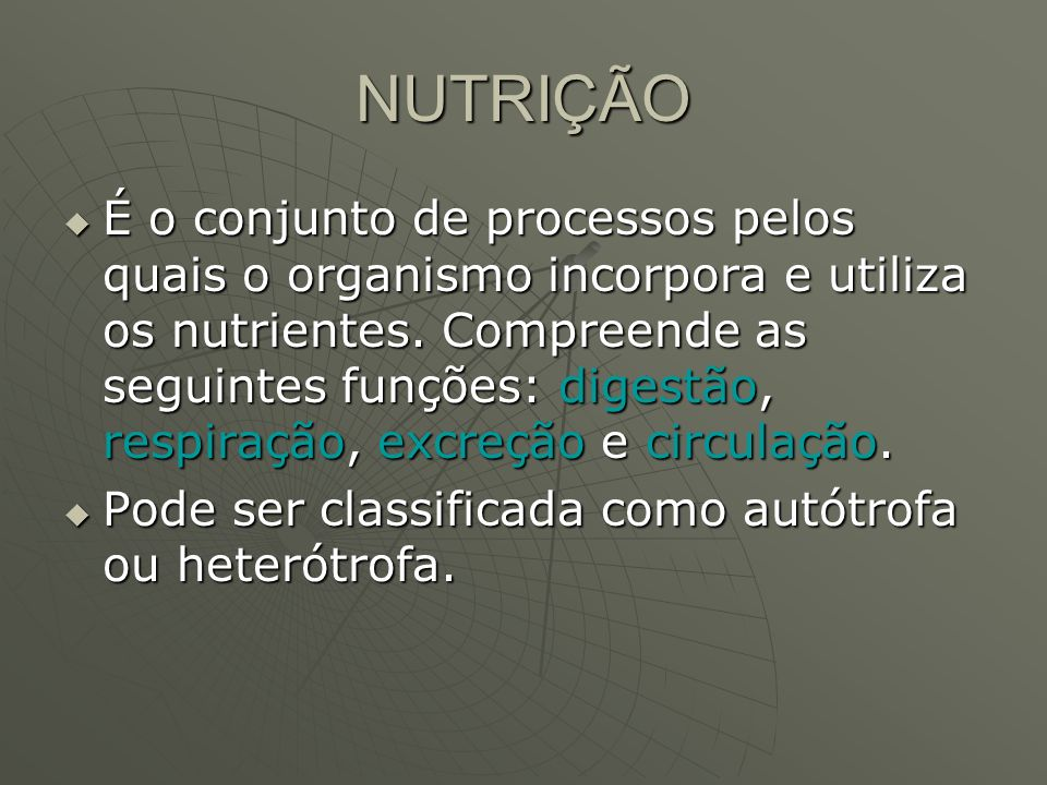 NUTRIÇÃO É o conjunto de processos pelos quais o organismo incorpora e utiliza os nutrientes. Compreende as seguintes funções: digestão, respiração, e