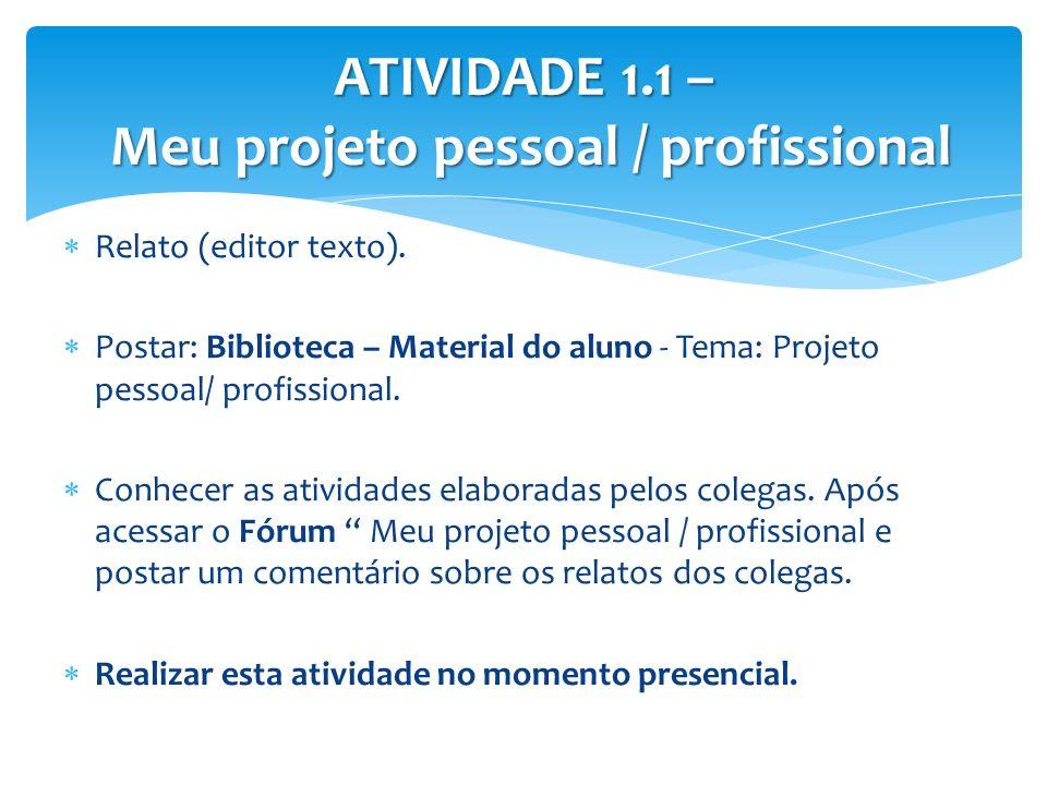 Relato (editor texto). Postar: Biblioteca – Material do aluno - Tema: Projeto pessoal/ profissional. Conhecer as atividades elaboradas pelos colegas.