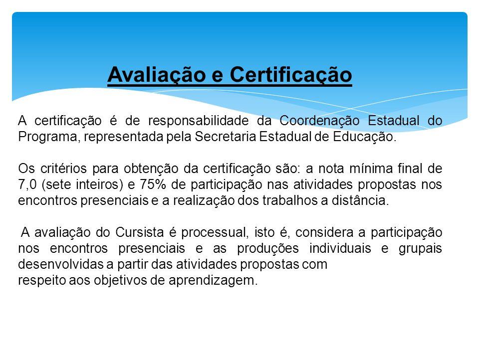 Avaliação e Certificação A certificação é de responsabilidade da Coordenação Estadual do Programa, representada pela Secretaria Estadual de Educação.