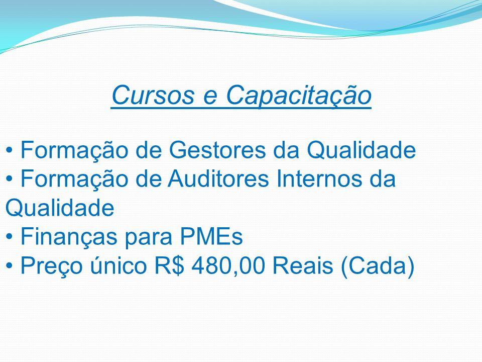 Cursos e Capacitação Formação de Gestores da Qualidade Formação de Auditores Internos da Qualidade Finanças para PMEs Preço único R$ 480,00 Reais (Cad