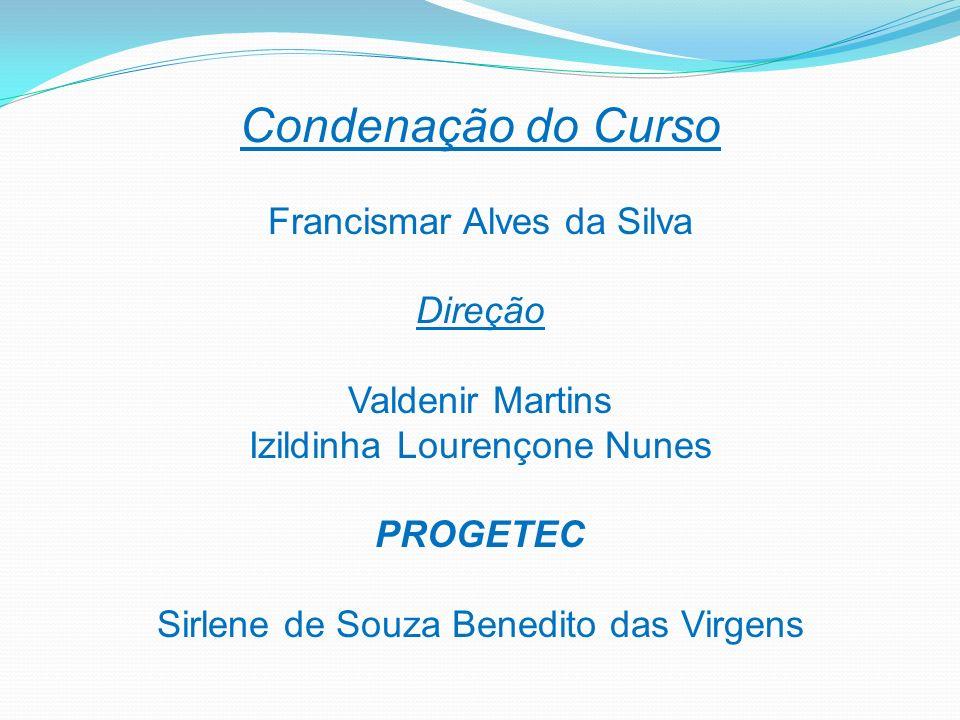Condenação do Curso Francismar Alves da Silva Direção Valdenir Martins Izildinha Lourençone Nunes PROGETEC Sirlene de Souza Benedito das Virgens
