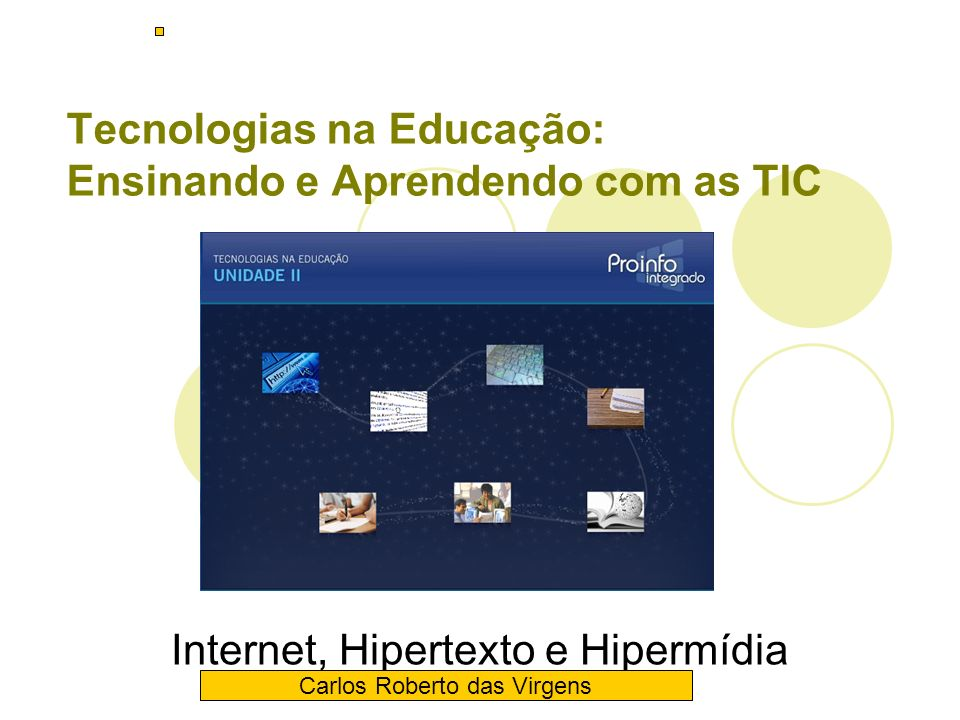 Tecnologias na Educação: Ensinando e Aprendendo com as TIC Internet, Hipertexto e Hipermídia Carlos Roberto das Virgens