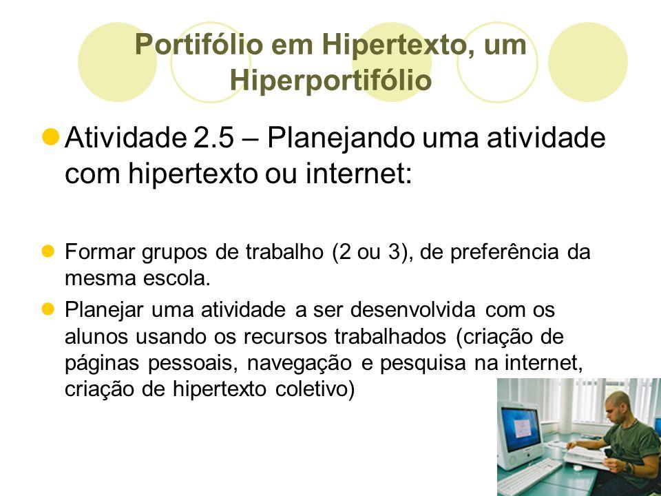 Portifólio em Hipertexto, um Hiperportifólio Atividade 2.5 – Planejando uma atividade com hipertexto ou internet: Formar grupos de trabalho (2 ou 3),