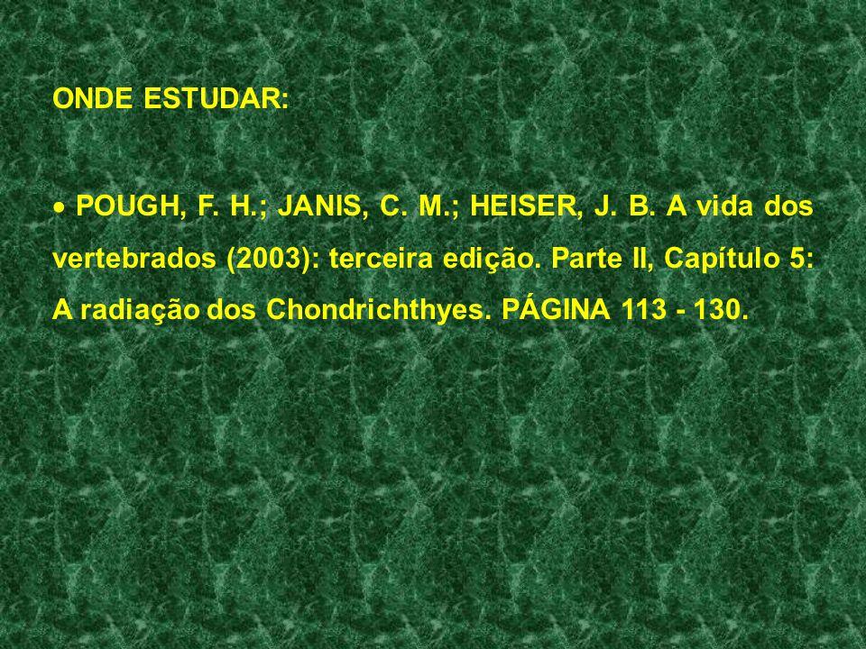 ONDE ESTUDAR: POUGH, F. H.; JANIS, C. M.; HEISER, J. B. A vida dos vertebrados (2003): terceira edição. Parte II, Capítulo 5: A radiação dos Chondrich