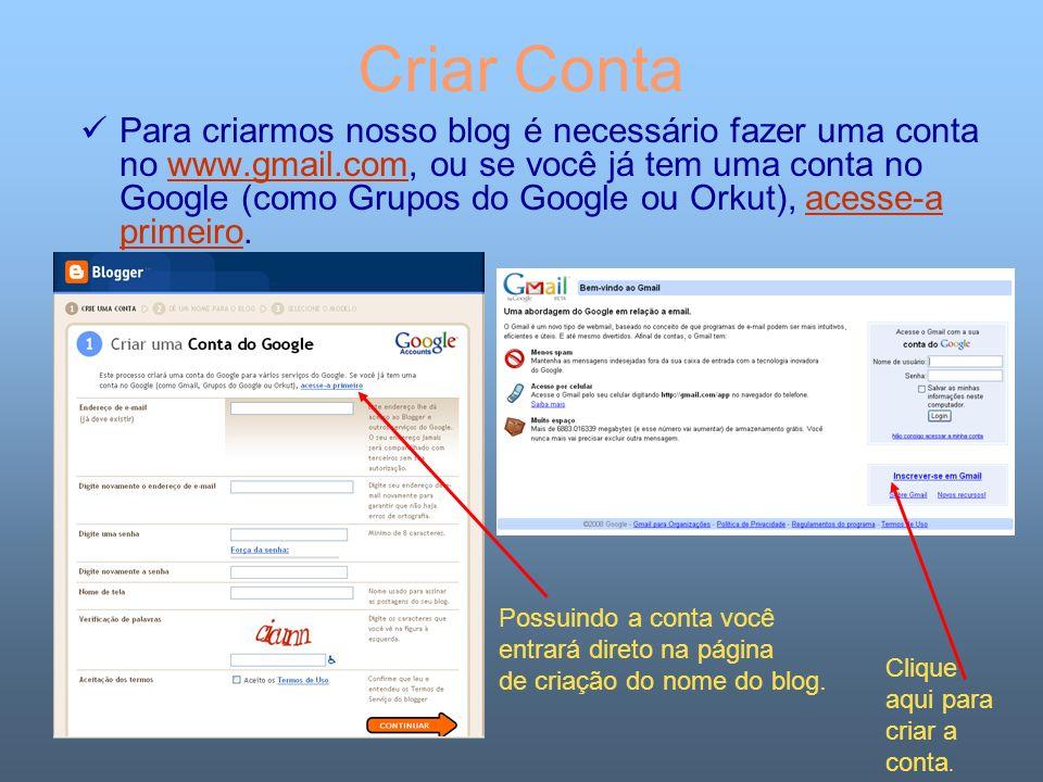 Criar Conta Para criarmos nosso blog é necessário fazer uma conta no www.gmail.com, ou se você já tem uma conta no Google (como Grupos do Google ou Or