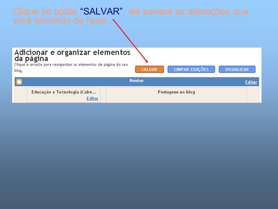 Clique no botão SALVAR, ele salvará as alterações que você terminou de fazer.