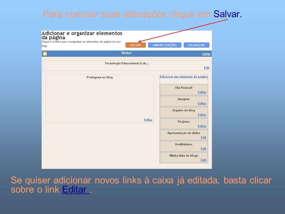Para concluir suas alterações clique em Salvar. Se quiser adicionar novos links à caixa já editada, basta clicar sobre o link Editar.