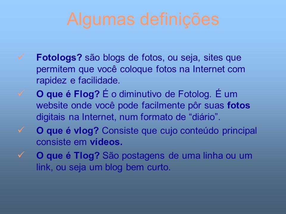 Algumas definições Fotologs? são blogs de fotos, ou seja, sites que permitem que você coloque fotos na Internet com rapidez e facilidade. O que é Flog