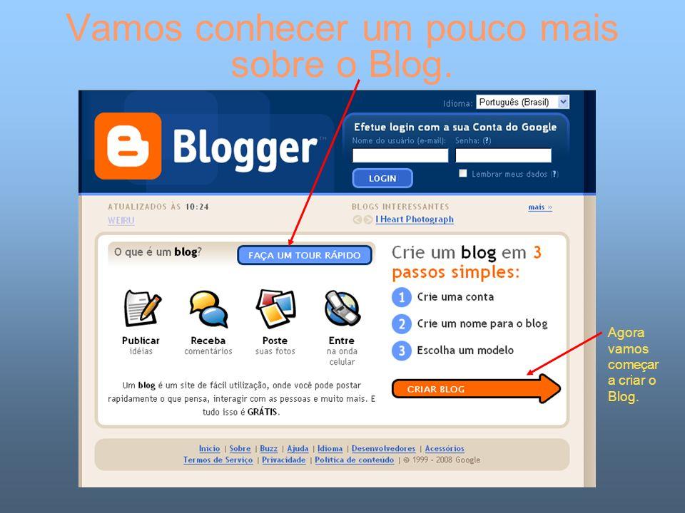 Vamos conhecer um pouco mais sobre o Blog. Agora vamos começar a criar o Blog.