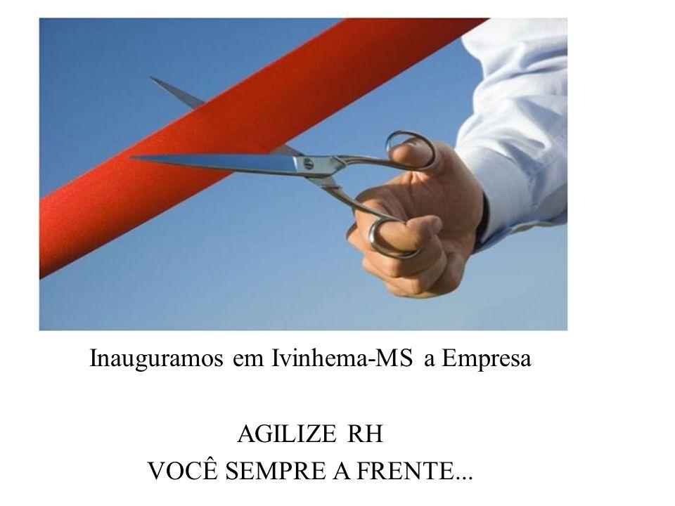 Inauguramos em Ivinhema-MS a Empresa AGILIZE RH VOCÊ SEMPRE A FRENTE...
