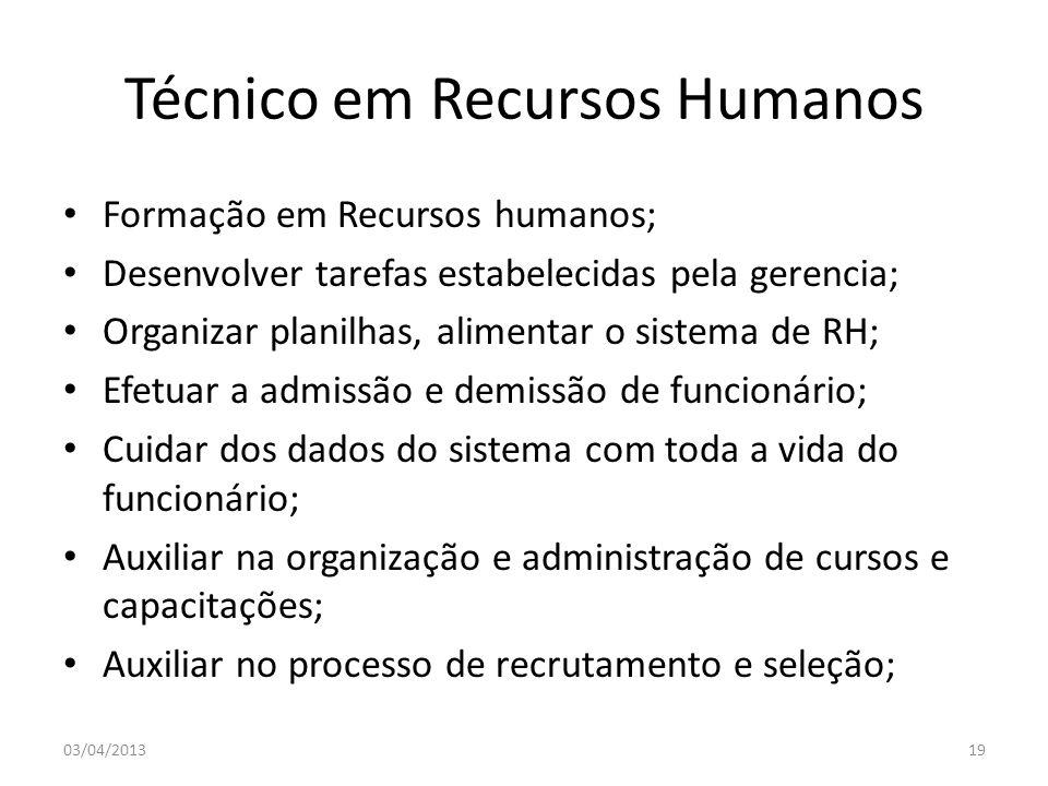 Técnico em Recursos Humanos Formação em Recursos humanos; Desenvolver tarefas estabelecidas pela gerencia; Organizar planilhas, alimentar o sistema de
