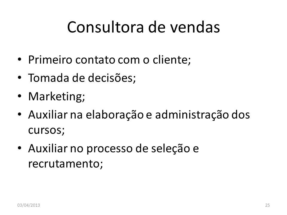 Consultora de vendas Primeiro contato com o cliente; Tomada de decisões; Marketing; Auxiliar na elaboração e administração dos cursos; Auxiliar no pro