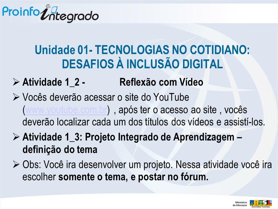 Unidade 01- TECNOLOGIAS NO COTIDIANO: DESAFIOS À INCLUSÃO DIGITAL Atividade 1_2 - Reflexão com Vídeo Vocês deverão acessar o site do YouTube (www.yout