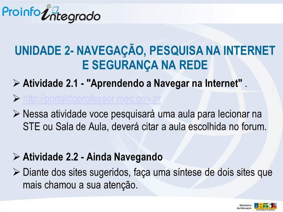 UNIDADE 2- NAVEGAÇÃO, PESQUISA NA INTERNET E SEGURANÇA NA REDE Atividade 2.1 -