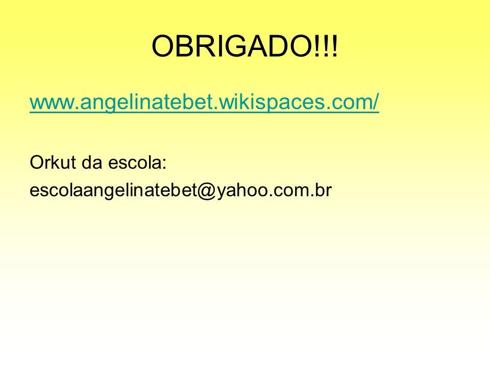 OBRIGADO!!! www.angelinatebet.wikispaces.com/ Orkut da escola: escolaangelinatebet@yahoo.com.br