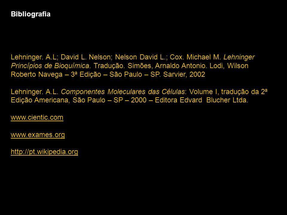Bibliografia Lehninger. A.L; David L. Nelson; Nelson David L.; Cox. Michael M. Lehninger Princípios de Bioquímica. Tradução. Simões, Arnaldo Antonio.