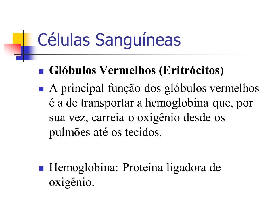 Células Sanguíneas Glóbulos Vermelhos (Eritrócitos) A principal função dos glóbulos vermelhos é a de transportar a hemoglobina que, por sua vez, carre
