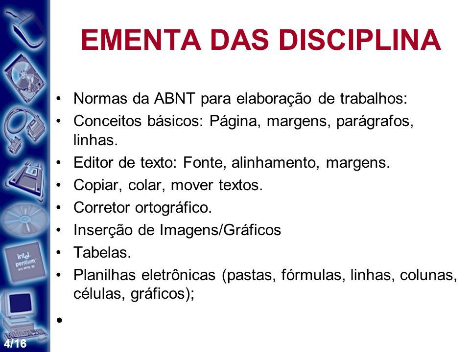 4/16 EMENTA DAS DISCIPLINA Normas da ABNT para elaboração de trabalhos: Conceitos básicos: Página, margens, parágrafos, linhas.